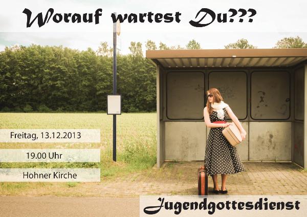 """Flyer für den Jugendgottesdienst """"Worauf wartest du?"""" im Dezember2013"""