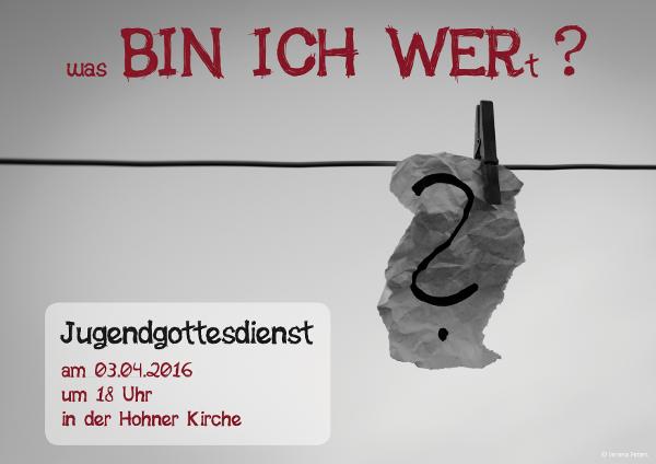 """Flyer für den Jugendgottesdienst """"(Was) Bin ich wer(t)?"""" im April2016"""